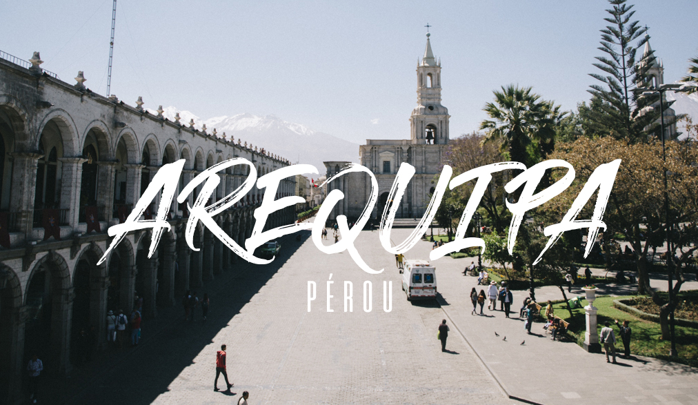 Arequipa lieux incontournable