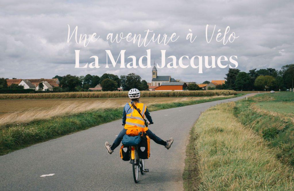 vivre une aventure à vélo : La Madjacques
