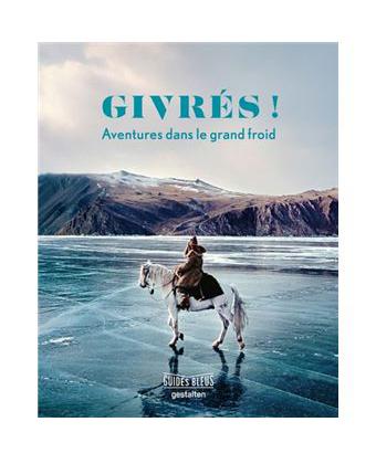 Guide Bleu Givrés Aventures dans le grand froid