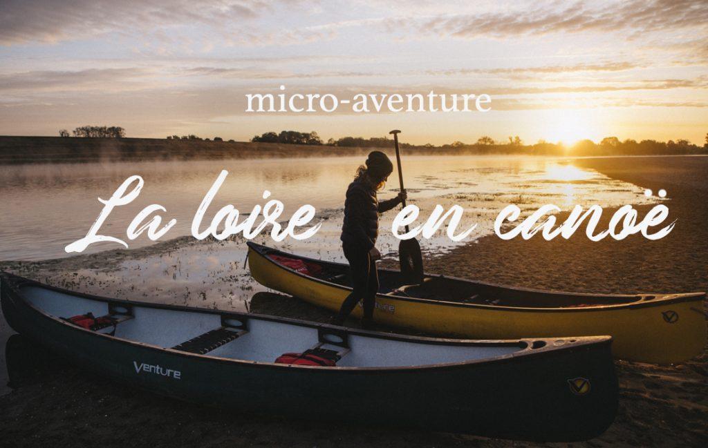 Découvrez la Loire en Canoë lors d'un week-end nature à partir d'Orléans. Blog voyage WildRoad