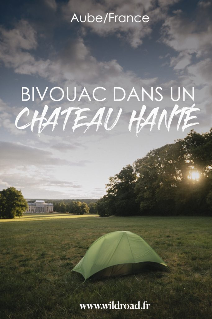 Bivouac dans un châteaux hanté pour  te faire peur avec tes amis dans l'Aube. crédit photo : Clara Ferrand - blog Wildroad #aube #troyes #bivouac #campingsauvage #chateauxdevaux #france #weekend