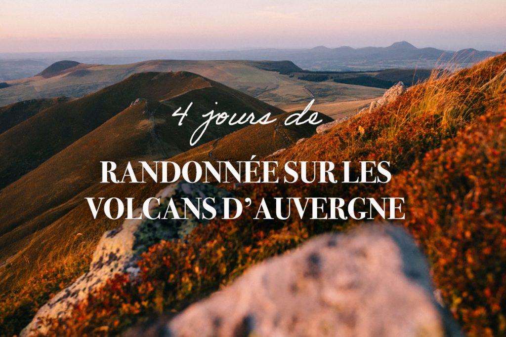 Randonner 4 jours sur les volcans d'Auvergne. crédit photo : Clara Ferrand - blog Wildroad