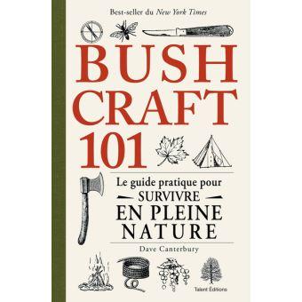 Bushcraft 101: le guide pratique pour survivre en pleine nature un livre à offrir à noël
